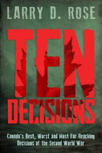 Ten Decisions: Canada's Best, Worst and Most Far-Reaching Decisions of the Second World War
